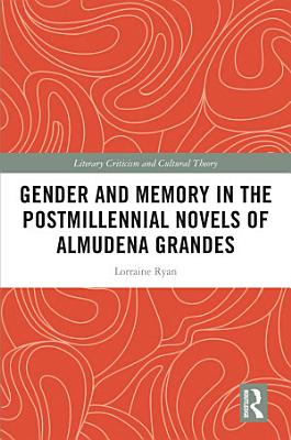 Gender and Memory in the Postmillennial Novels of Almudena Grandes