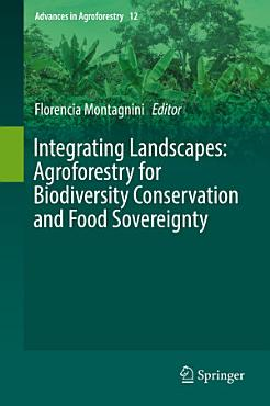 Integrating Landscapes  Agroforestry for Biodiversity Conservation and Food Sovereignty PDF