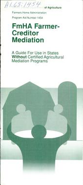 FmHA farmer-creditor mediation: a guide for use in states without certified agricultural mediation programs