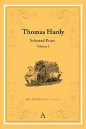 Thomas Hardy: Selected Prose, Volume I