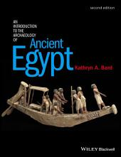 An Introduction to the Archaeology of Ancient Egypt: Edition 2