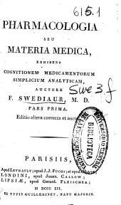 Pharmacologia seu Materia medica, exhibens cognitionem medicamentorum simplicium analyticam: Pars prima [-secunda]