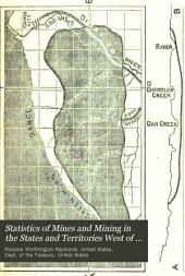 Statistics of Mines and Mining in the States and Territories West of the Rocky Mountains: Volume 5