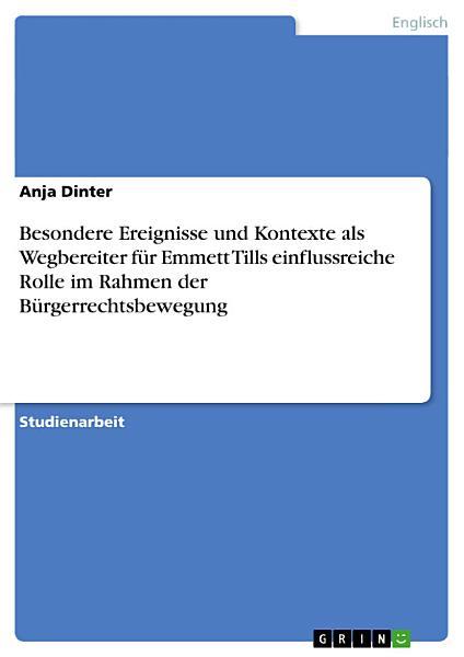 Besondere Ereignisse und Kontexte als Wegbereiter f  r Emmett Tills einflussreiche Rolle im Rahmen der B  rgerrechtsbewegung PDF