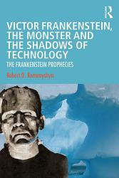 Victor Frankenstein  the Monster and the Shadows of Technology PDF