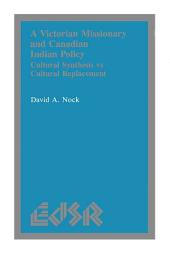 A Victorian Missionary and Canadian Indian Policy: Cultural Synthesis Vs Cultural Replacement
