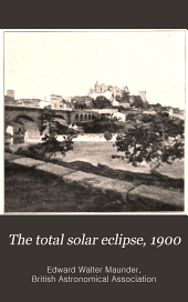 The total solar eclipse, 1900: report of the expeditions organized by the British Astronomical Association to observe the total solar eclipse of 1900, May 28. Edited by E. Walter Maunder