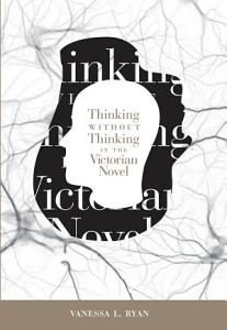 Thinking without Thinking in the Victorian Novel PDF