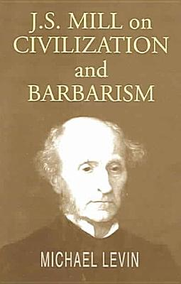 J S  Mill on Civilization and Barbarism