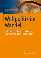 Weltpolitik im Wandel: Revolutionen, Kriege, Ereignisse ... und was man daraus lernen kann