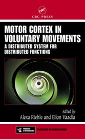 Motor Cortex in Voluntary Movements: A Distributed System for Distributed Functions
