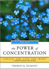 The Power of Concentration, Part Four: Create the Life You Want, A Hampton Roads Collection