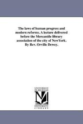 The Laws of Human Progress and Modern Reforms: A Lecture Delivered Before the Mercantile Library Association of the City of New York