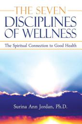 The Seven Disciplines of Wellness: The Spiritual Connection to Good Health