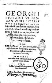 Georgii Pictorii Villingani ... Opera noua, in quibus mirifica, iocos salesque poetica, historica & medica lib. 5 complectitur. Item Onomatothetes qui locorum, montium, fontium, fluminum, marium, stagnorum, syluarum, &c. nomina continet. Praeterea, in Marsilij Ficini De tuenda studiosorum sanitate librum scholia. Item, In Plinij naturalis historiæ septimum librum annotationes