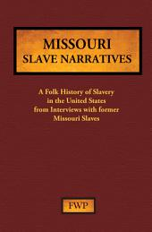 Missouri Slave Narratives: A Folk History of Slavery in the United States from Interviews with Former Slaves