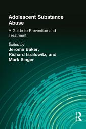 Adolescent Substance Abuse: A Guide to Prevention and Treatment