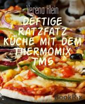 Deftige Ratzfatz Küche mit dem Thermomix TM5