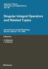 Singular Integral Operators and Related Topics: Joint German-Israeli Workshop, Tel Aviv, March 1–10, 1995
