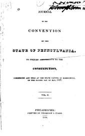 Journal of the Convention of the State of Pennsylvania: To Propose Amendments to the Constitution, Commenced and Held at the State Capitol in Harrisburg, on the Second Day of May 1837, Volume 2