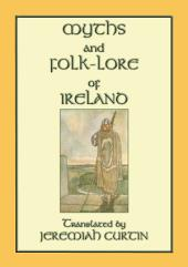 MYTHS AND FOLKLORE OF IRELAND: Folklore and legends from the Emerald Isle