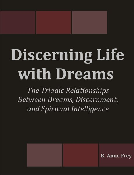 Discerning Life with Dreams: The Triadic Relationships Between Dreams, Discernment, and Spiritual Intelligence