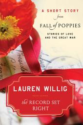 The Record Set Right: A Short Story from Fall of Poppies: Stories of Love and the Great War
