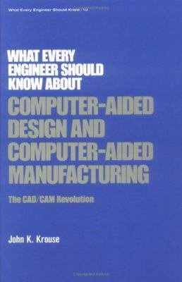What Every Engineer Should Know about Computer Aided Design and Computer Aided Manufacturing PDF
