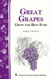 Great Grapes!: Grow the Best Ever