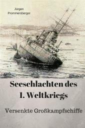 Seeschlachten des 1. Weltkriegs -versenkte Großkampfschiffe