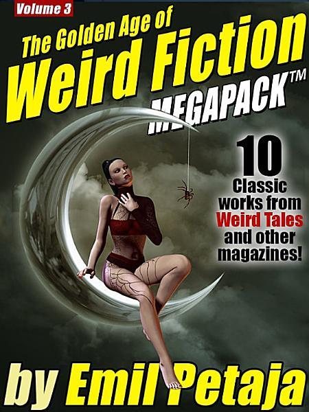 The Golden Age of Weird Fiction MEGAPACK TM  Vol  3  Emil Petaja