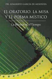 EL ORATORIO, LA MISA Y EL POEMA MÍSTICO: La Música en el Tiempo