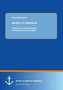 Apathy in Literature  A Discourse on Emotionless Characters and Concepts PDF