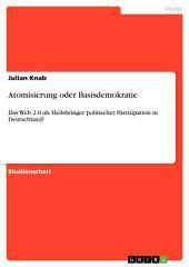Atomisierung oder Basisdemokratie: Das Web 2.0 als Heilsbringer politischer Partizipation in Deutschland?