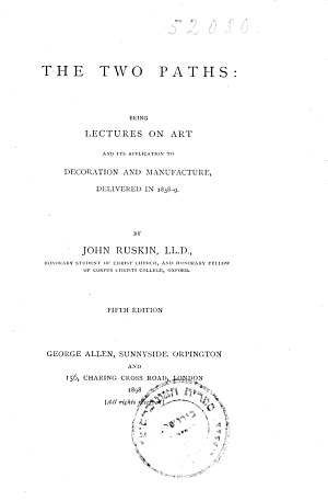 The Two Paths Being Lectures On Art And Its Application To Decoration And Manufacture Delivered In 1858 9 By John Ruskin 5th Edition