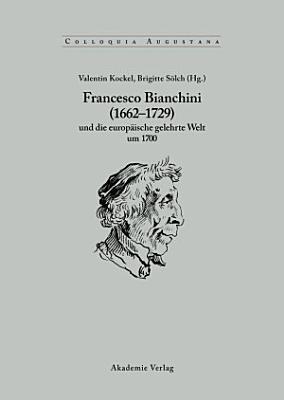 Francesco Bianchini  1662 1729  und die europ  ische gelehrte Welt um 1700 PDF