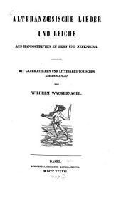 Altfranzösische Lieder und Leiche: aus Handschriften zu Bern und Neuenburg : mit grammatischen und litterarhistorischen Abhandlungen