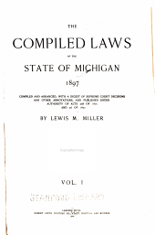 The Compiled Laws of the State of Michigan, 1897: Volume 1
