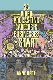 35 Video Podcasting Careers & Businesses to Start: Step-By-Step Guide for Home-Grown Broadcasters