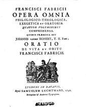 Francisci Fabricii Opera omnia philologico-theologica, exegetica et oratoria: quatuor voluminibus comprehensa : quibus præmissa est Johannis vanden Honert ... oratio de vita et obitu Francisci Fabricii, Volume 1