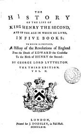 The History of the Life of King Henry the Second, and of the Age in which He Lived, in Five Books:: To which is Prefixed, a History of the Revolutions of England from the Death of Edward the Confessor to the Birth of Henry the Second:, Volume 2