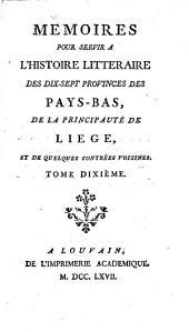Mémoires pour servir à l'histoire littéraire des dix-sept provinces des Pays-Bas, de la principauté de Liége, et de quelques contrées voisines: Volume10