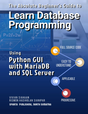 The Absolute Beginner   s Guide to Learn Database Programming Using Python GUI with MariaDB and SQL Server PDF