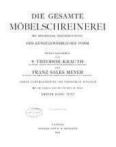 Das Schreinerbuch: Bd. Die gesamte Möbelschreinerei, mit besonderer Berücksichtigung der Kunstgewerblichen Form, herausgegeben von T. Krauth, und F.S. Meyer