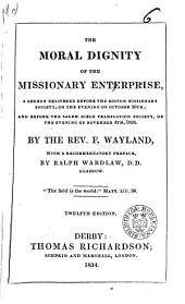 The moral dignity of the missionary enterprise, a sermon: Volume 6