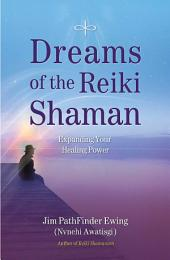 Dreams of the Reiki Shaman: Expanding Your Healing Power
