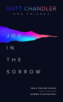 Joy in the Sorrow  How a Thriving Church  and Its Pastor  Learned to Suffer Well