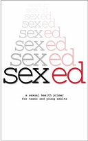 Sex Ed: A Sexual Health Primer for Teens and Young Adults