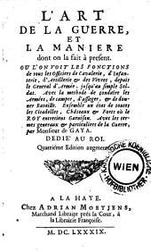 L'art de la guerre et la maniere dont on la fait a present. Ou l'on voit les fonctions de tous les Officiers ... 4. ed. augm