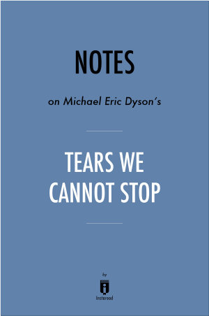 Notes on Michael Eric Dyson s Tears We Cannot Stop by Instaread